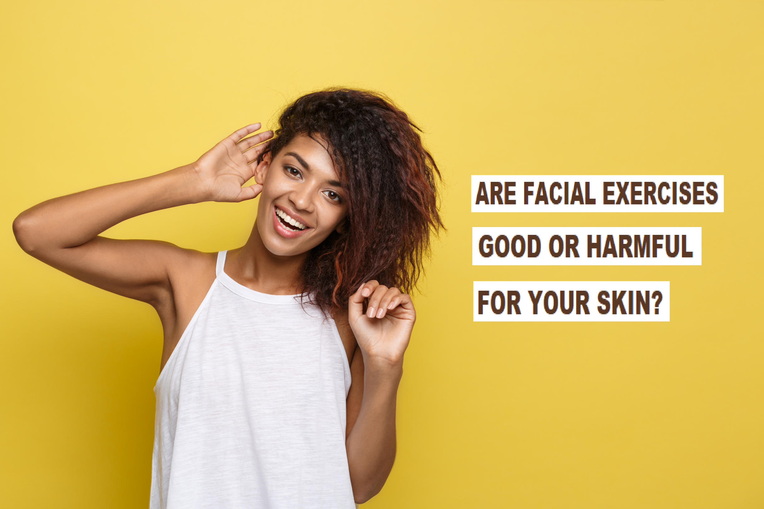 Are Facial Exercises Good or Bad for Your Skin? 1